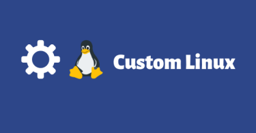 Tools To Create Your Own Custom Linux OS In 2019