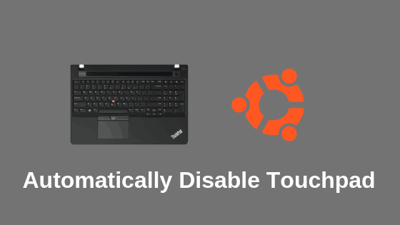 Automatically Disable Touchpad When Mouse Is Connected In Ubuntu
