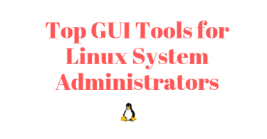 Top GUI Tools for Linux System Administrators
