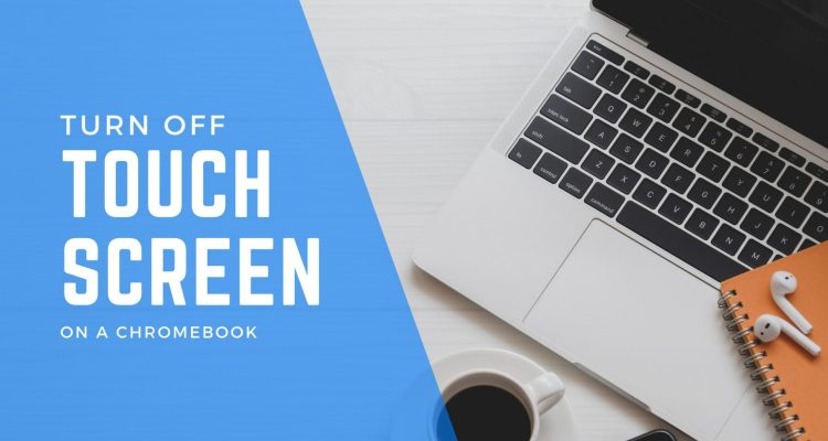 Turn off touch screen on Chromebook