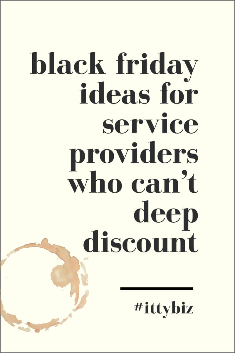Black Friday Ideas For Service Providers Who Can't Deep Discount