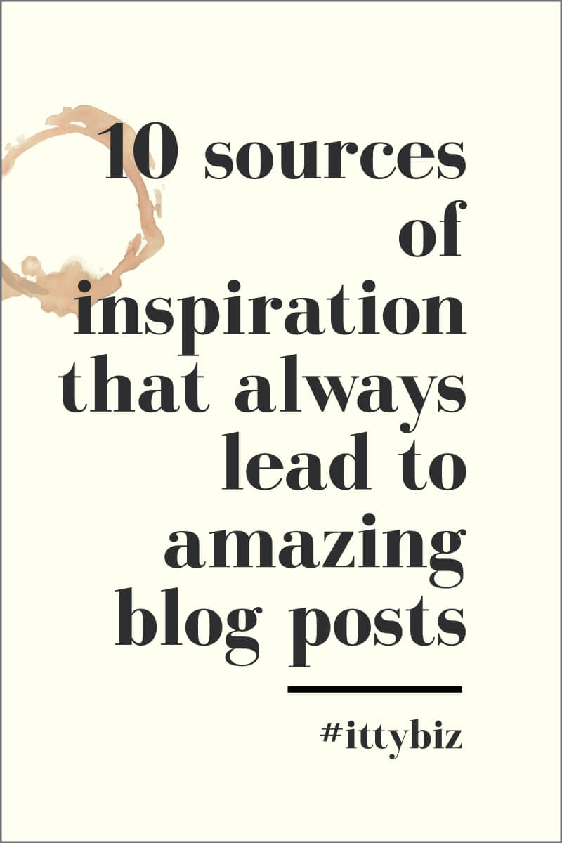 10 Sources Of Inspiration That Always Lead To Great Blog Posts