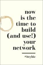 Now Is The Time To Build (And Use) Your Network