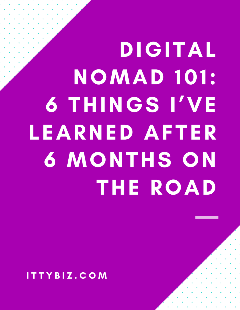 Digital Nomad 101: 6 Things I've Learned After 6 Months On The Road