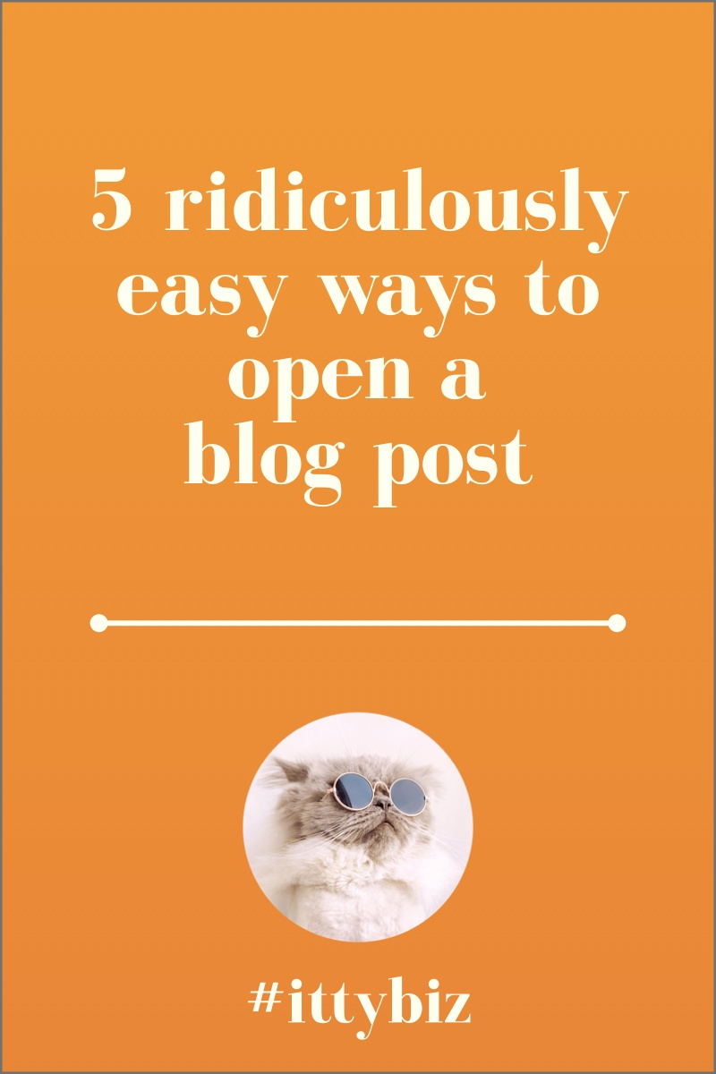5 Ridiculously Easy Ways To Open A Blog Post