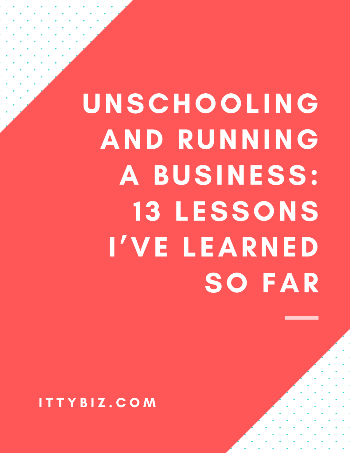Unschooling and Running A Business: 13 Lessons I've Learned So Far