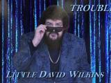 Little David Wilkins – Trouble