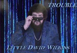 Little David Wilkins – TROUBLE