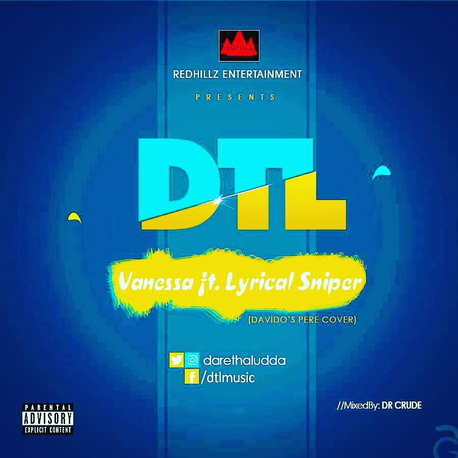 Music: DTL – Vanessa ft. Lyrical Sniper (Davido Pere Cover)