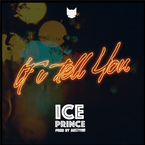Ice Prince x DJ Spinall – If I Tell You