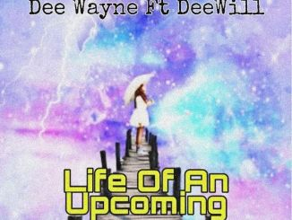 Dee Wayne ft. Dee Will - Life Of An Upcoming