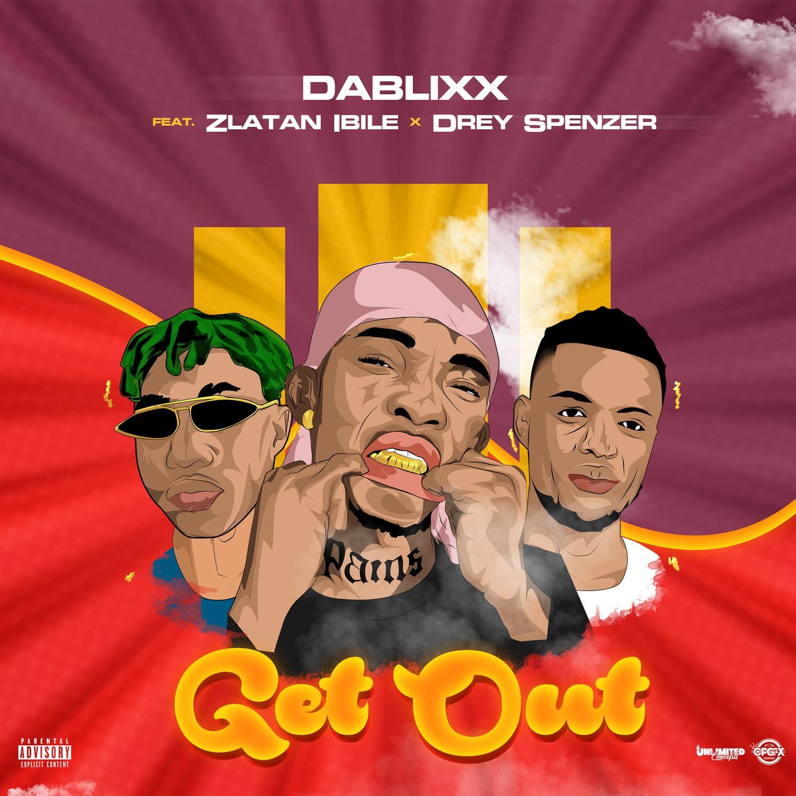 Dablixx ft. Zlatan Ibile & Drey Spenzer - Get Out
