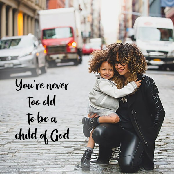 Never too old to be a child of God