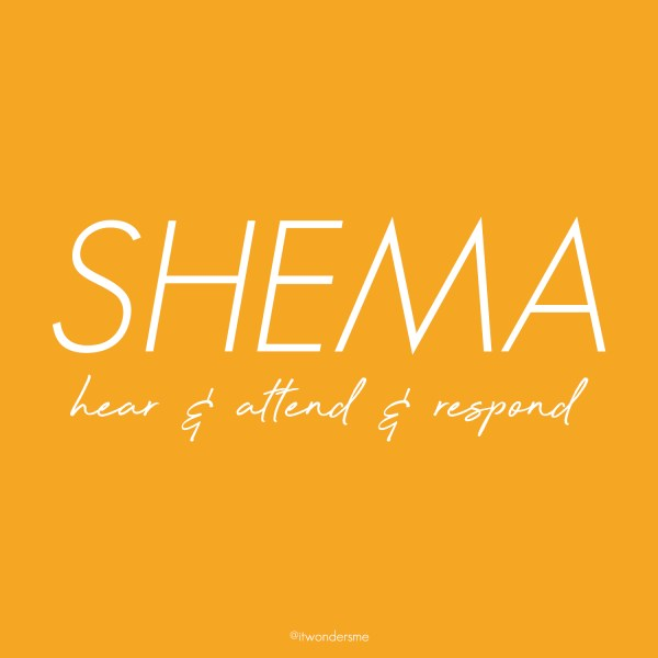 Shema: hear and attend and respond