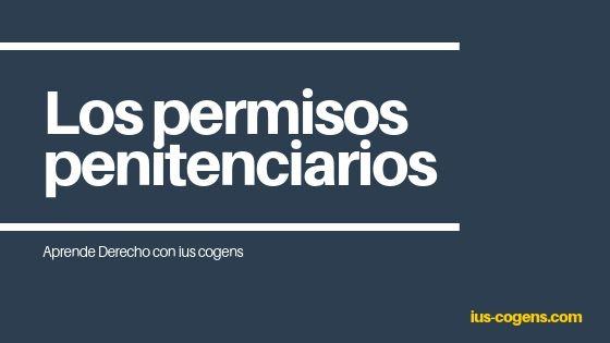 Los permisos penitenciarios. Por Jaime de Alarcón