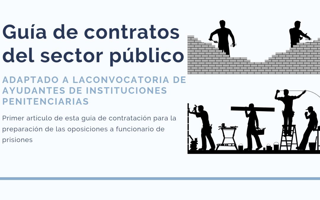 Guía de Contratos del  Sector Público. Primera parte: Una visita guiada por la ley de contratos del sector público