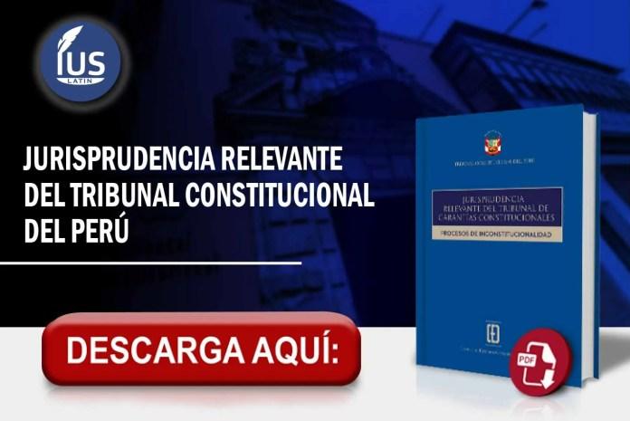 Jurisprudencia Relevante del Tribunal Constitucional del Perú