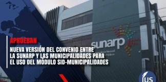 Aprueban nueva versión del Convenio entre la SUNARP y las Municipalidades para el Uso del Módulo SID-Municipalidades