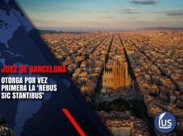 Juez de Barcelona otorga por vez primera la 'rebus sic stantibus'