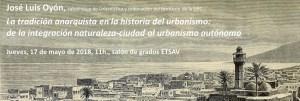 """Conferencia de José Luis Oyón: """"La tradición anarquista en la historia del urbanismo: de la integración naturaleza-ciudad al urbanismo autónomo"""""""