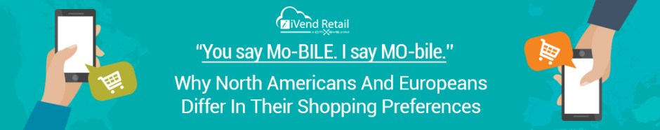 Why North Americans And Europeans Differ In Their Shopping Preferences