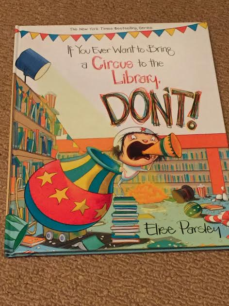 Ivereadthis Jr. Edition: If You Ever Want to Bring a Circus to the Library, Don't! by Elise Parsley