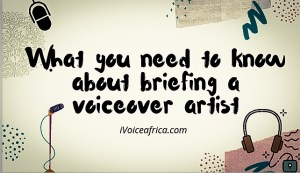 What you Need to Know About Briefing a Voiceover Artist
