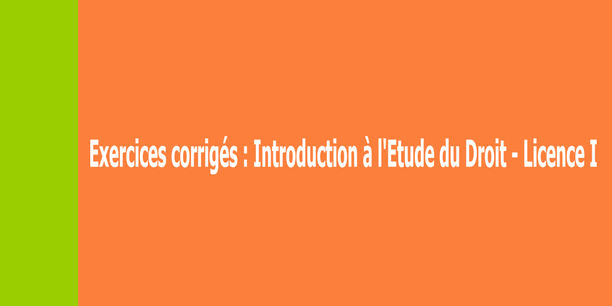exercices corrigés d'introduction à l'étude du droit