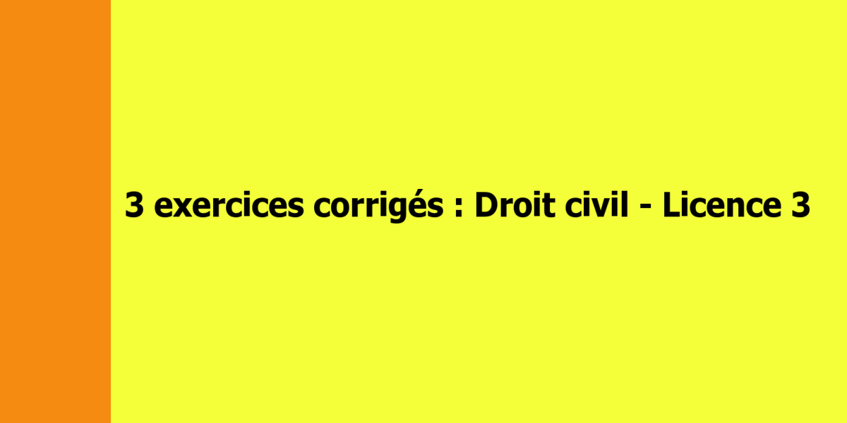 Exercices corrigés de droit civil – Licence 3