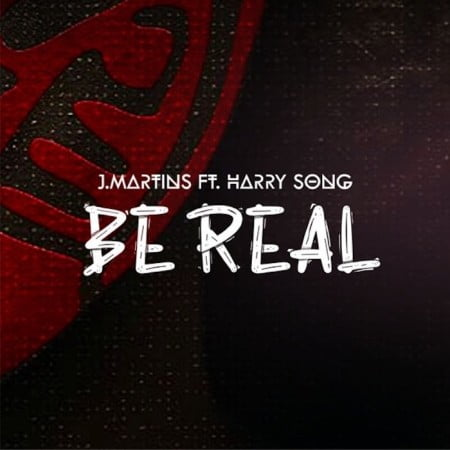 J Martins – Be Real ft. Harrysong mp3 download free