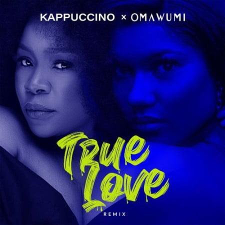 Kappuccino & Omawumi – True Love (Remix) mp3 download free