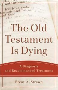B. A. Strawn, The Old Testament Is Dying: A Diagnosis and Recommended Treatment, Grand Rapids 2017