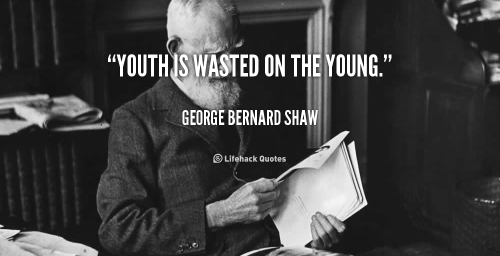 quote-George-Bernard-Shaw-youth-is-wasted-on-the-young-89233