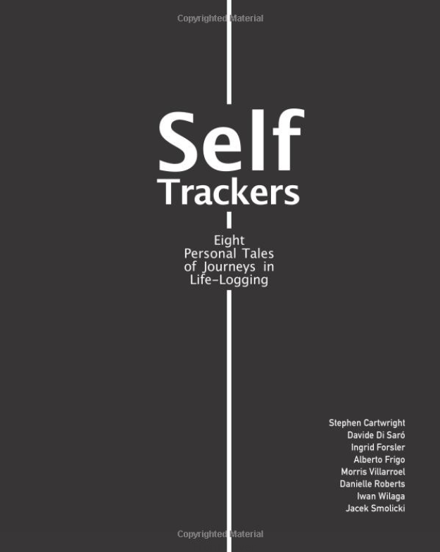 Self trackers: Eight Personal Tales of Journeys in Life-logging