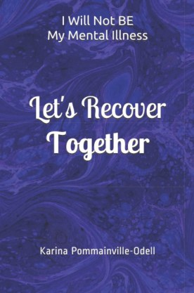 I Will Not BE My Mental Illness  Let's Recover Together Paperback Book