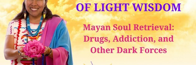 Mayan Soul Retrieval: Drugs, Addiction, and Other Dark Forces