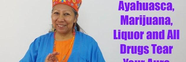Ayahuasca, Marijuana, Liquor and All Drugs Tear Your Aura and Cause Soul Fragmentation Part 1