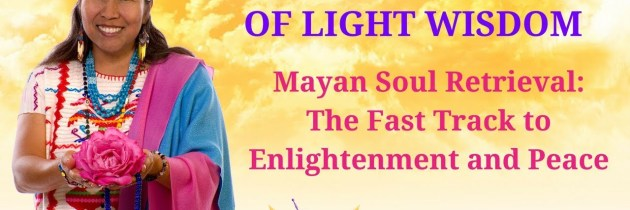 Mayan Soul Retrieval: The Fast Track to Enlightenment and Peace