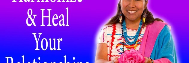 Relationship Healing & Harmony with Mayan Soul Retrieval Prayers and Other Shamanic Tools