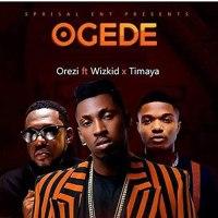 Orezi ft. Wizkid & Timaya – Ogede