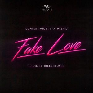 Duncan Mighty Ft Wizkid – Fake Love