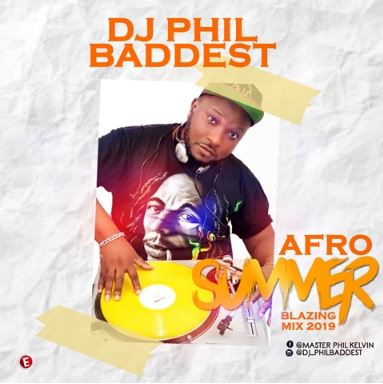 Mixtape: Dj Phil Baddest  Afro Summer Blazing Mix 2019