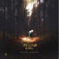 EP: Destiny Marshall -Beyond Human