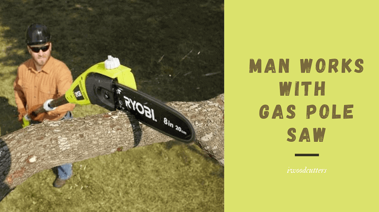 man works with gas pole saw