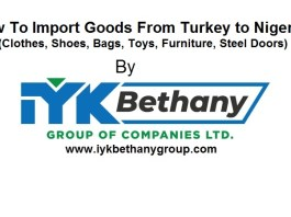 iykbethanygroup, How To Import Goods From Turkey (clothes, Shoes, Bags, Furniture, Steel Doors)iykbethanygroupofcompanies, iykbethany Global Ventures Ltd,