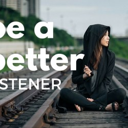 Learning to Be a Better Listener