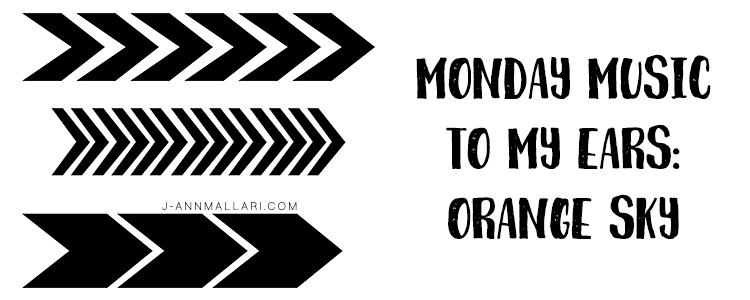 Monday Music To My Ears: Orange Sky