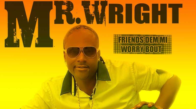 Mr. Wright Jamaican artiste Friends dem mi worry bout