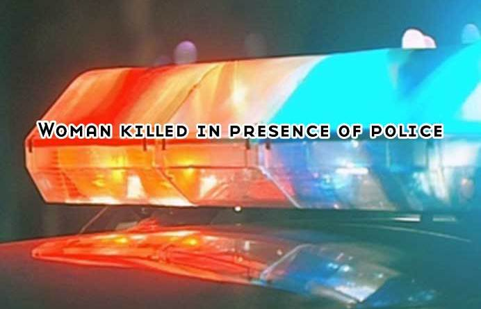 woman killed in presence of police