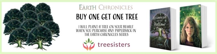 Buy One Get One Tree - when you buy any paperback copy from The Earth Chronicles series, a tree will be funded via Treesisters.